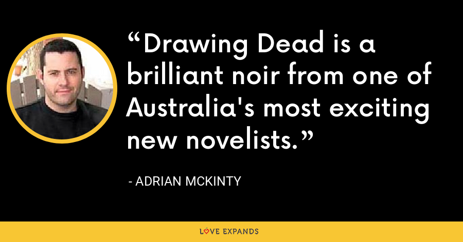 Drawing Dead is a brilliant noir from one of Australia's most exciting new novelists. - Adrian McKinty