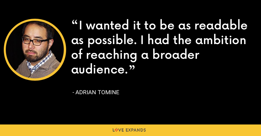 I wanted it to be as readable as possible. I had the ambition of reaching a broader audience. - Adrian Tomine