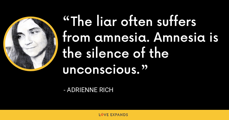 The liar often suffers from amnesia. Amnesia is the silence of the unconscious. - Adrienne Rich