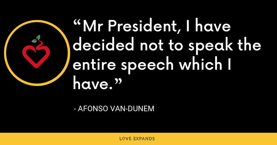 Mr President, I have decided not to speak the entire speech which I have. - Afonso Van-Dunem