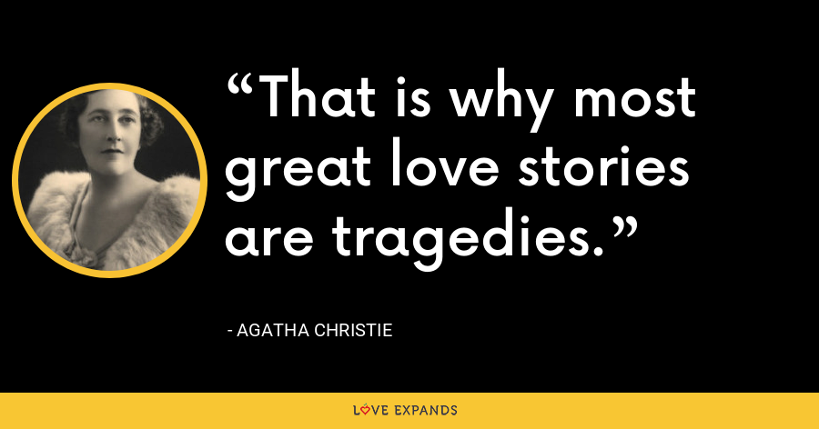 That is why most great love stories are tragedies. - Agatha Christie