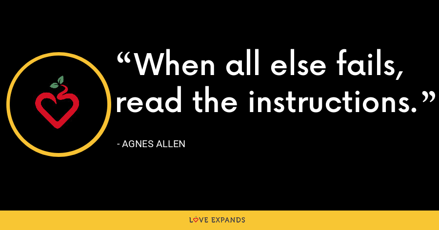 When all else fails, read the instructions. - Agnes Allen