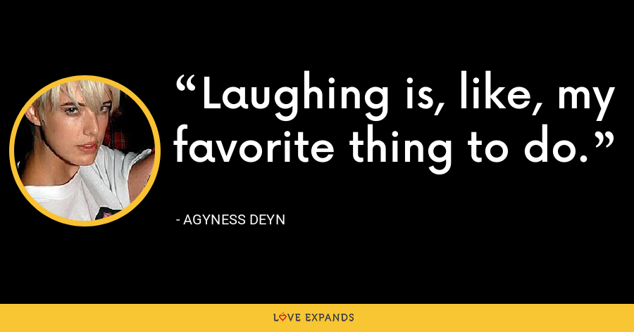 Laughing is, like, my favorite thing to do. - Agyness Deyn