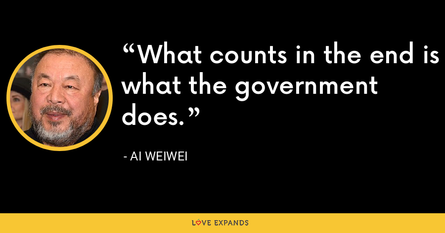 What counts in the end is what the government does. - Ai Weiwei