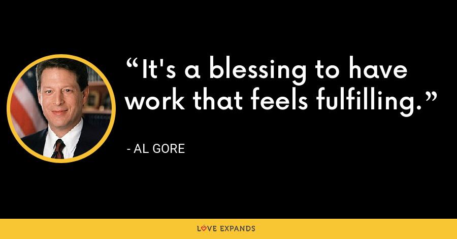 It's a blessing to have work that feels fulfilling. - Al Gore