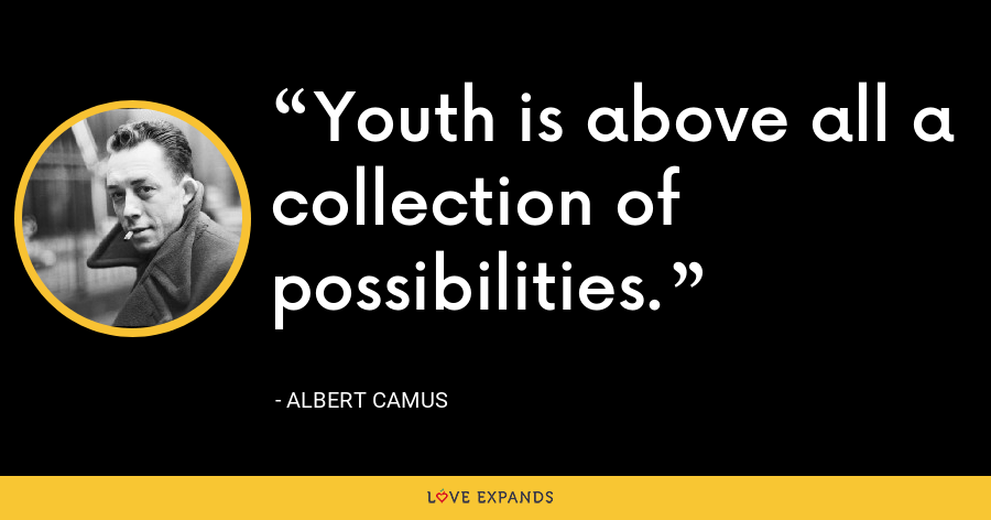 Youth is above all a collection of possibilities. - Albert Camus