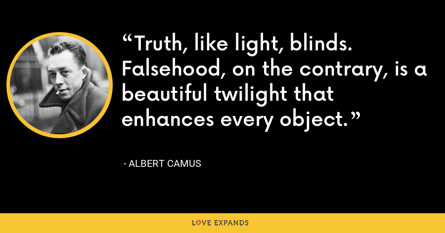 Truth, like light, blinds. Falsehood, on the contrary, is a beautiful twilight that enhances every object. - Albert Camus