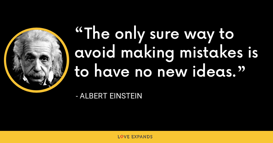 The only sure way to avoid making mistakes is to have no new ideas. - Albert Einstein