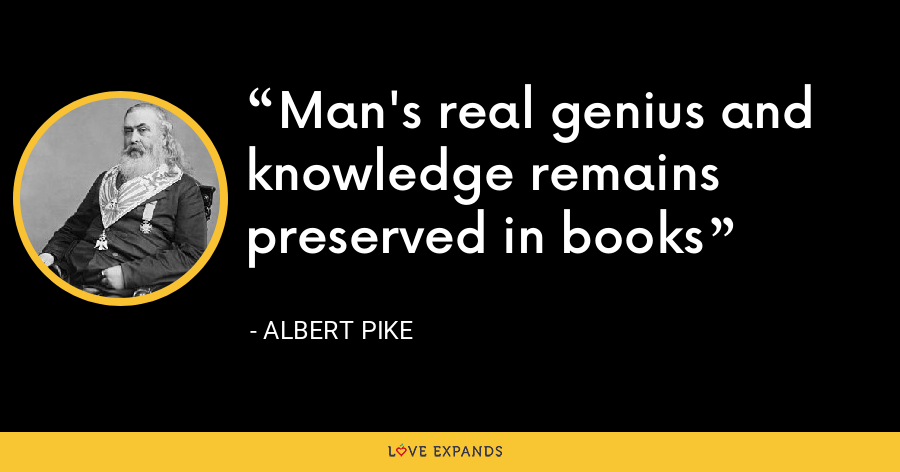 Man's real genius and knowledge remains preserved in books - Albert Pike
