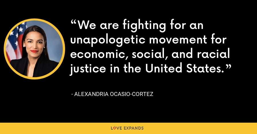 We are fighting for an unapologetic movement for economic, social, and racial justice in the United States. - Alexandria Ocasio-Cortez