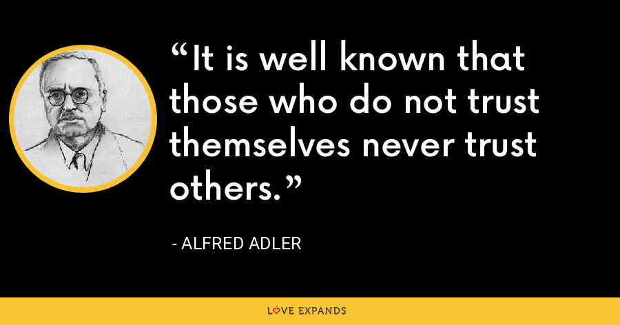 It is well known that those who do not trust themselves never trust others. - Alfred Adler