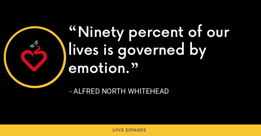 Ninety percent of our lives is governed by emotion. - Alfred North Whitehead