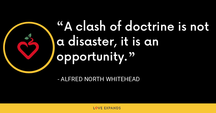 A clash of doctrine is not a disaster, it is an opportunity. - Alfred North Whitehead