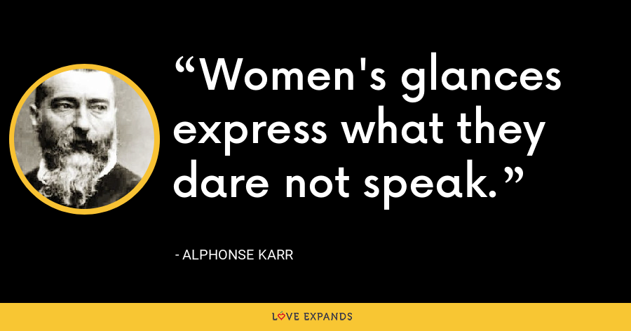 Women's glances express what they dare not speak. - Alphonse Karr