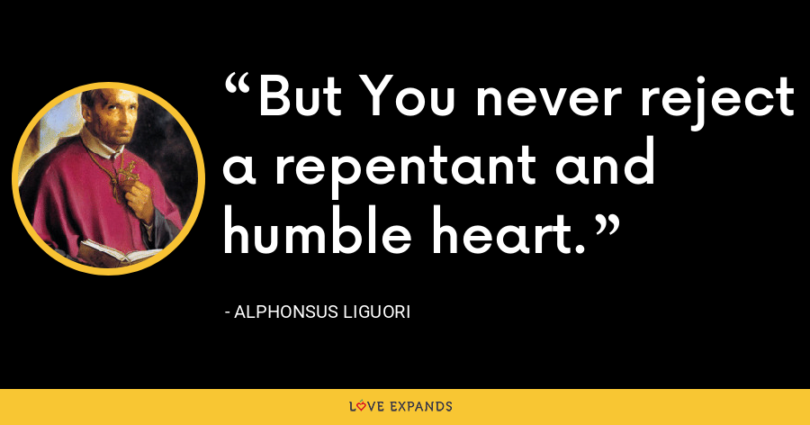 But You never reject a repentant and humble heart. - Alphonsus Liguori