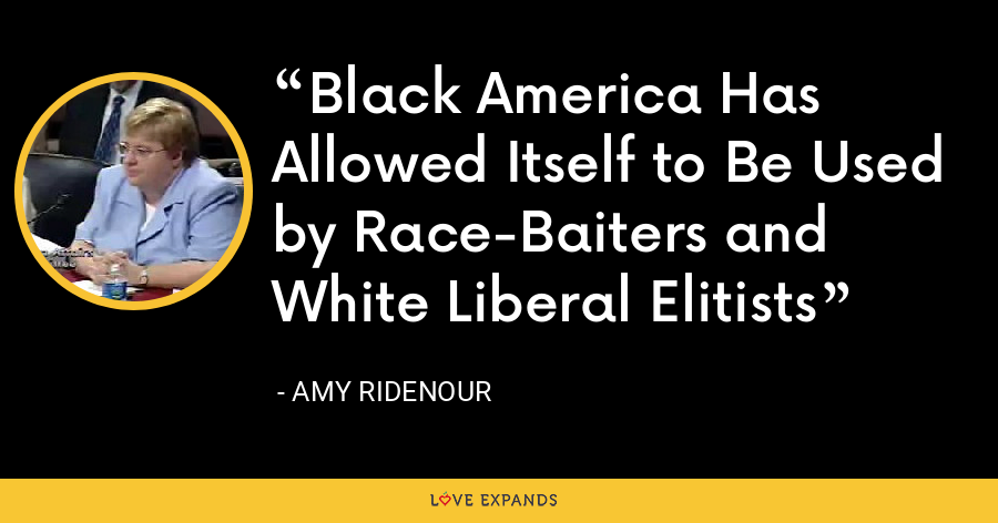 Black America Has Allowed Itself to Be Used by Race-Baiters and White Liberal Elitists - Amy Ridenour