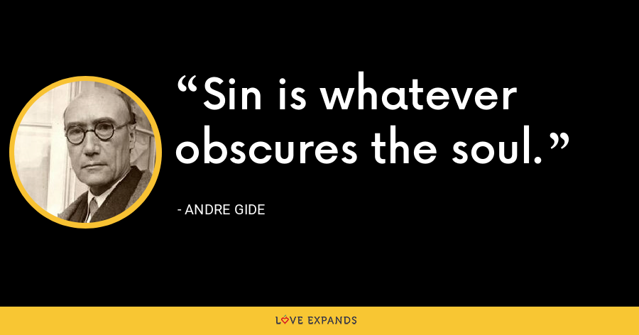 Sin is whatever obscures the soul. - Andre Gide
