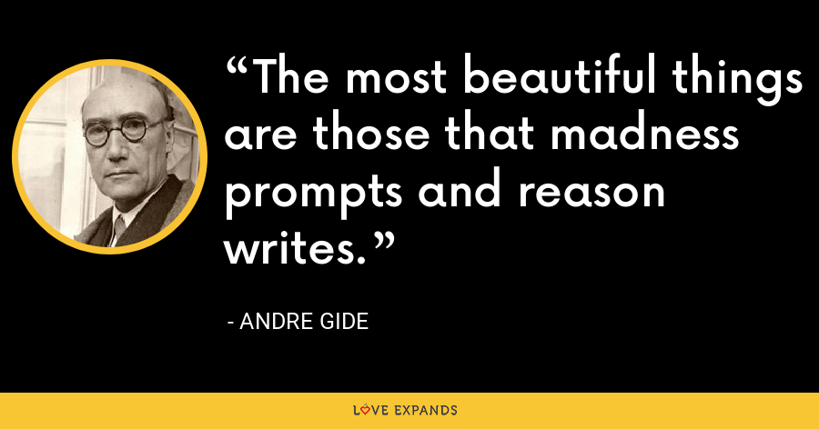 The most beautiful things are those that madness prompts and reason writes. - Andre Gide