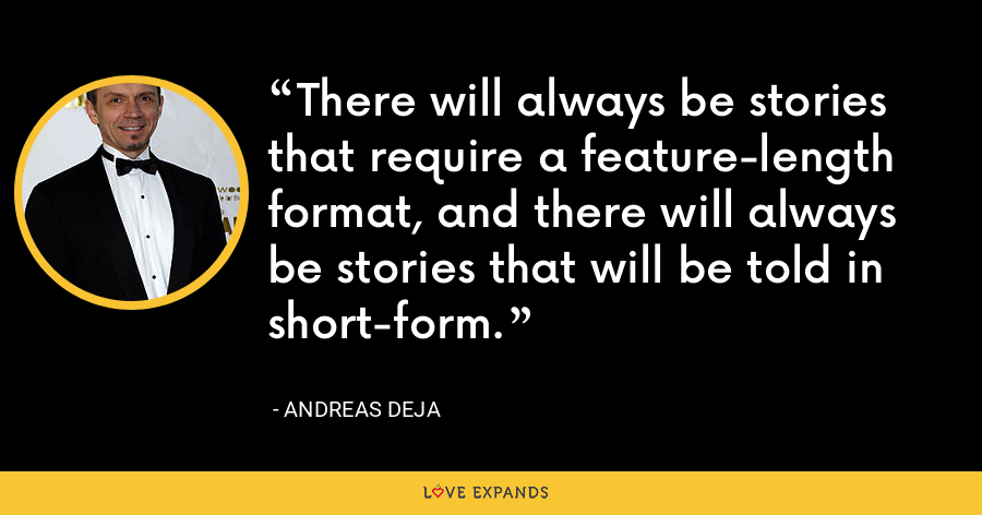 There will always be stories that require a feature-length format, and there will always be stories that will be told in short-form. - Andreas Deja