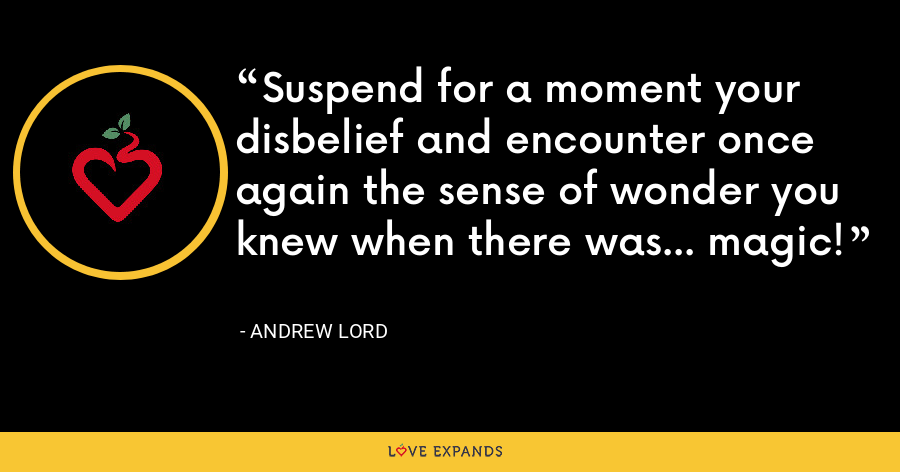 Suspend for a moment your disbelief and encounter once again the sense of wonder you knew when there was... magic! - Andrew Lord
