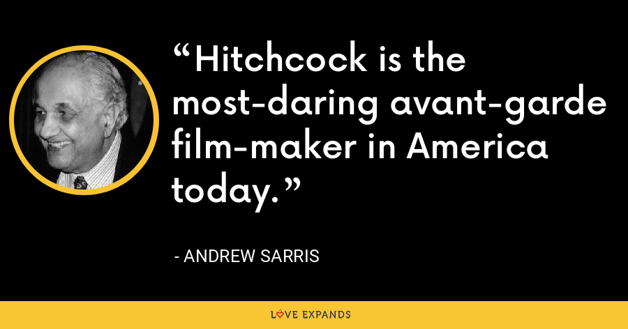 Hitchcock is the most-daring avant-garde film-maker in America today. - Andrew Sarris