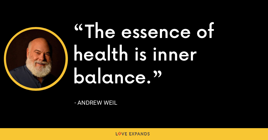 The essence of health is inner balance. - Andrew Weil