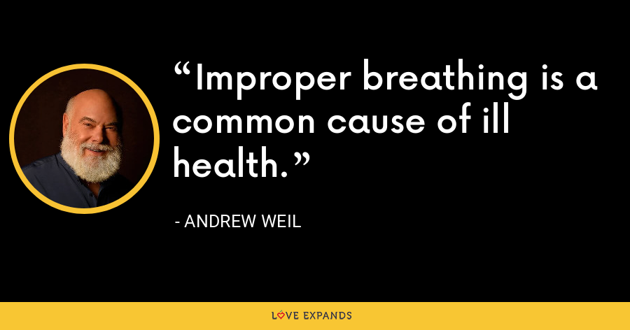 Improper breathing is a common cause of ill health. - Andrew Weil