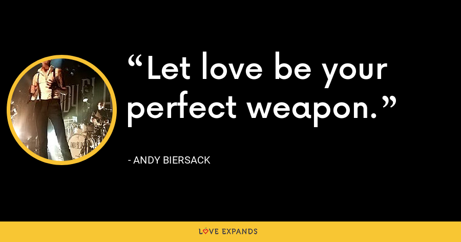 Let love be your perfect weapon. - Andy Biersack
