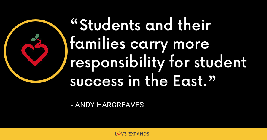 Students and their families carry more responsibility for student success in the East. - Andy Hargreaves