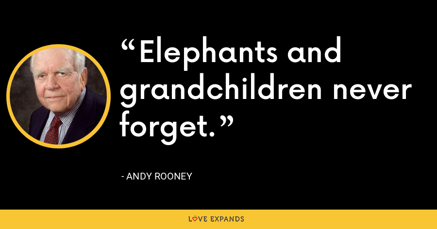 Elephants and grandchildren never forget. - Andy Rooney