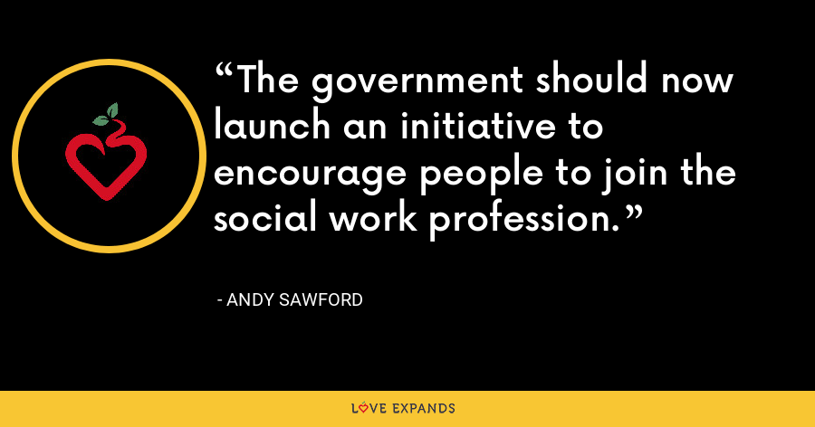 The government should now launch an initiative to encourage people to join the social work profession. - Andy Sawford