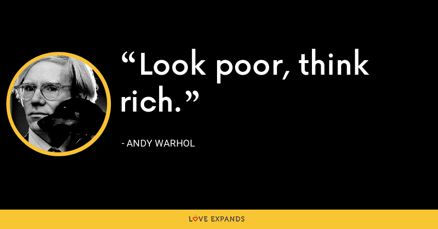 Look poor, think rich. - Andy Warhol