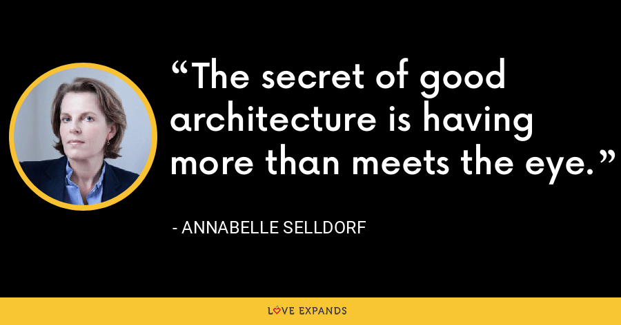 The secret of good architecture is having more than meets the eye. - Annabelle Selldorf