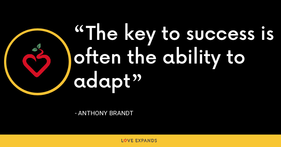 The key to success is often the ability to adapt - Anthony Brandt