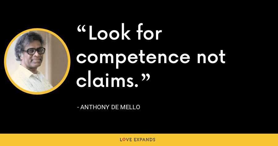 Look for competence not claims. - Anthony de Mello