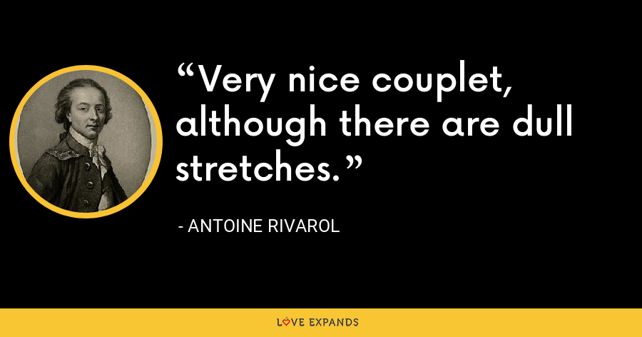 Very nice couplet, although there are dull stretches. - Antoine Rivarol