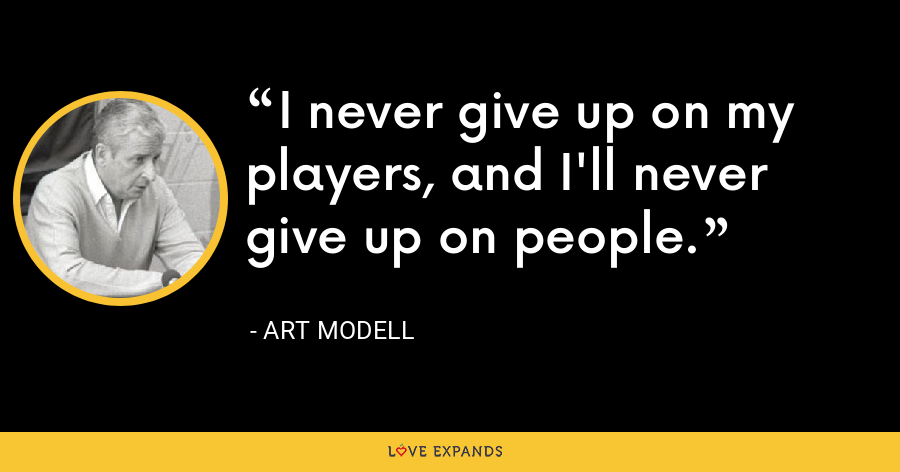 I never give up on my players, and I'll never give up on people. - Art Modell