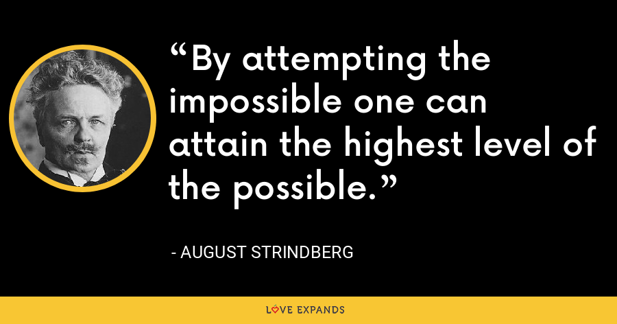 By attempting the impossible one can attain the highest level of the possible. - August Strindberg