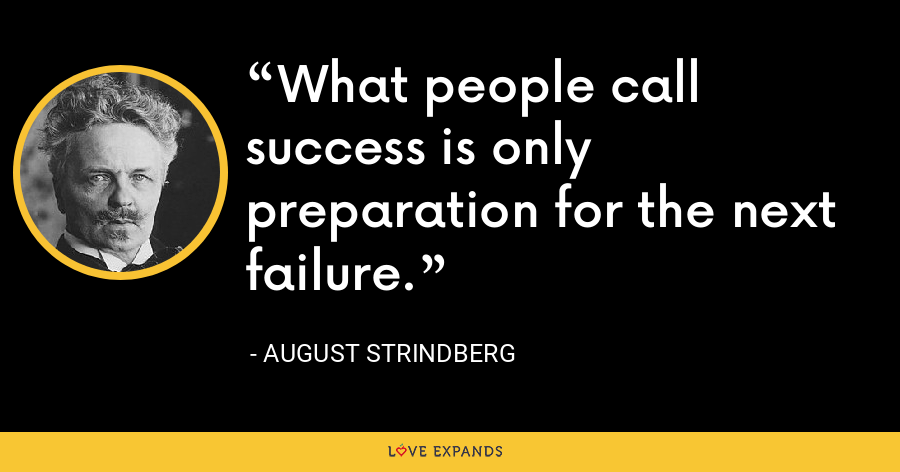 What people call success is only preparation for the next failure. - August Strindberg