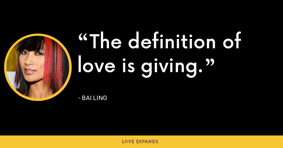 The definition of love is giving. - Bai Ling
