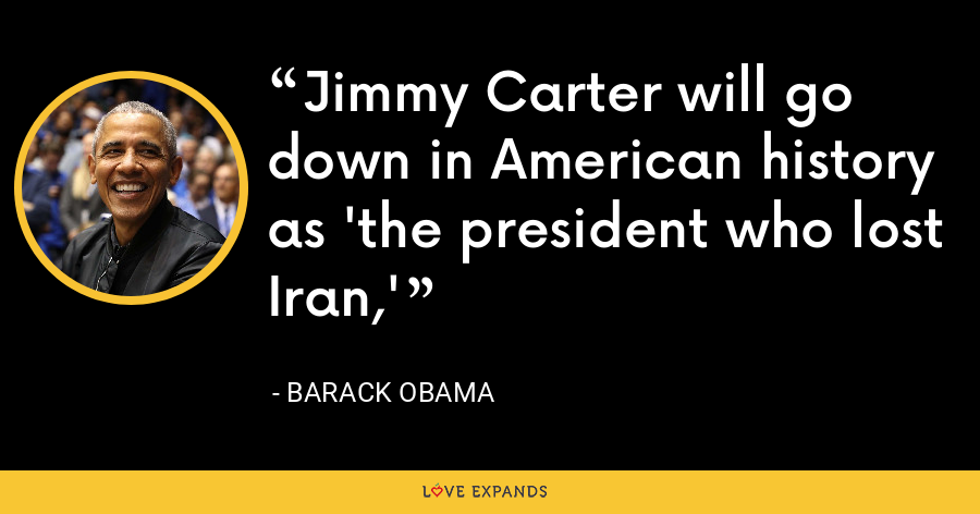 Jimmy Carter will go down in American history as 'the president who lost Iran,' - Barack Obama