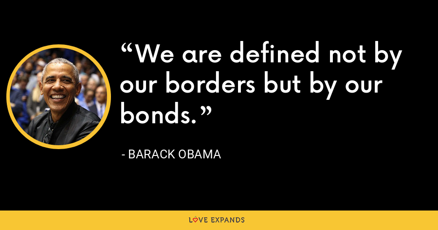 We are defined not by our borders but by our bonds. - Barack Obama