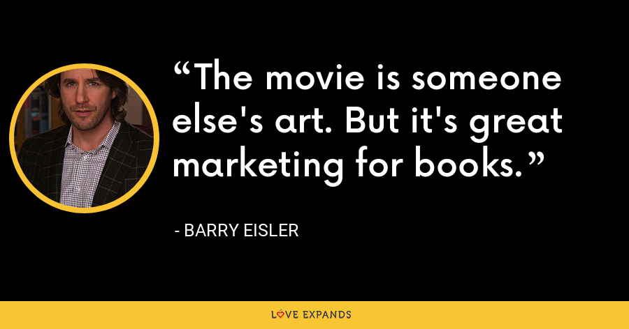 The movie is someone else's art. But it's great marketing for books. - Barry Eisler