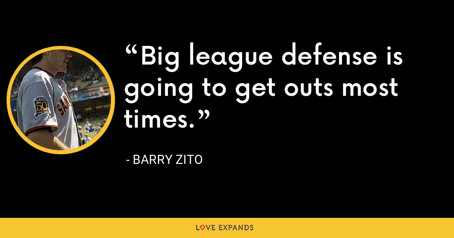 Big league defense is going to get outs most times. - Barry Zito