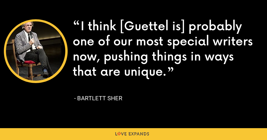 I think [Guettel is] probably one of our most special writers now, pushing things in ways that are unique. - Bartlett Sher