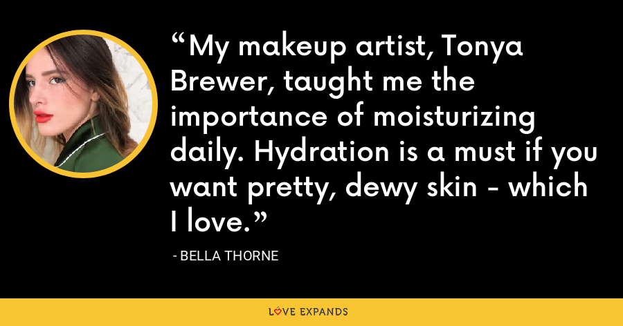 My makeup artist, Tonya Brewer, taught me the importance of moisturizing daily. Hydration is a must if you want pretty, dewy skin - which I love. - Bella Thorne