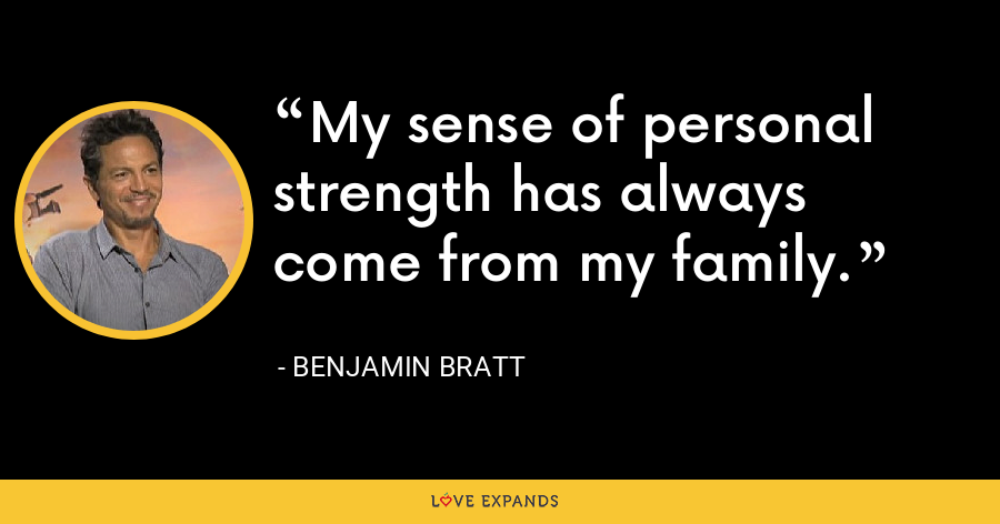 My sense of personal strength has always come from my family. - Benjamin Bratt