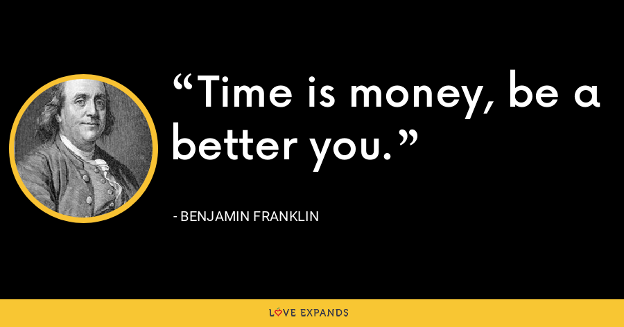 Time is money, be a better you. - Benjamin Franklin
