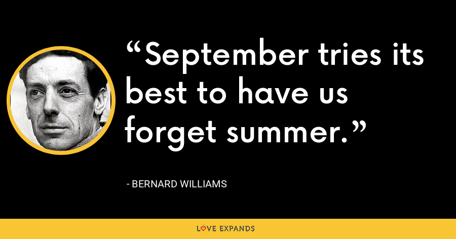 September tries its best to have us forget summer. - Bernard Williams