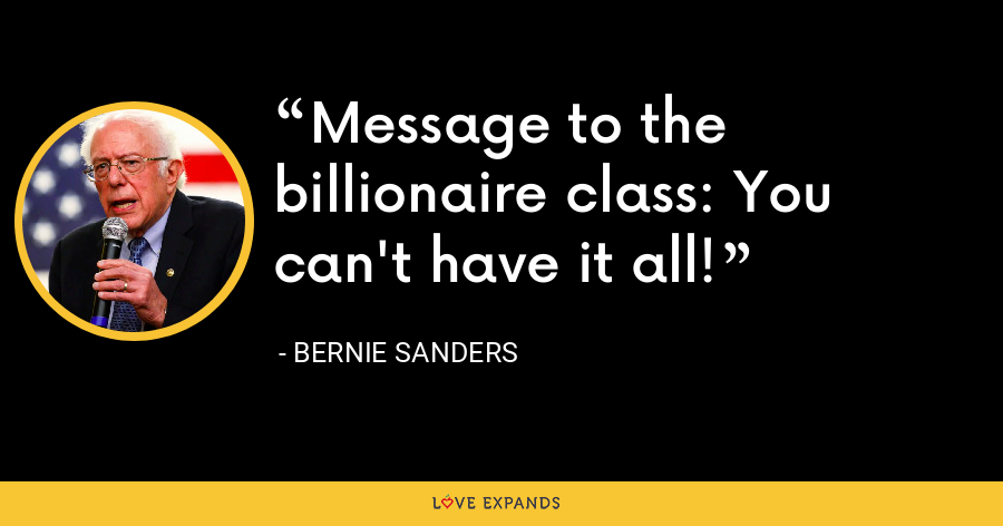 Message to the billionaire class: You can't have it all! - Bernie Sanders